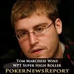 Tom Marchese Wins WPT Super High Roller