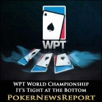 It's Tight at the Bottom in WPT World Championship