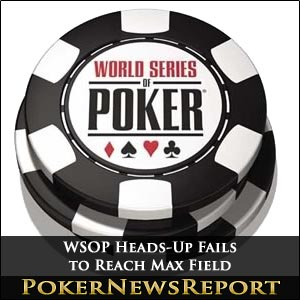 WSOP Heads-Up Fails to Reach Max Field