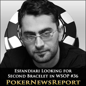Esfandiari Looking for Second Bracelet in WSOP Event #36