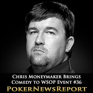 Chris Moneymaker Brings Comedy to WSOP Event #36