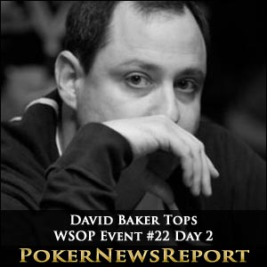 David Baker Tops WSOP Event #22 Day 2