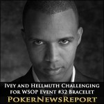 Ivey and Hellmuth Challenging for WSOP Event #32 Bracelet