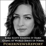Kara Scott Finding It Hard Going At World Series of Poker
