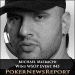 Michael Mizrachi Doubles Up with WSOP Event #45 Win