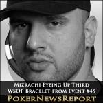 Mizrachi Eyeing Up Third WSOP Bracelet from Event #45