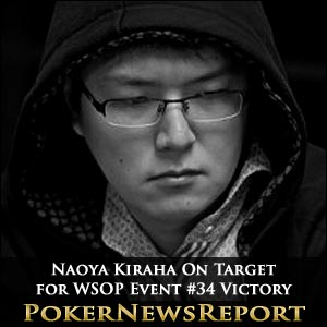 Naoya Kiraha On Target for WSOP Event #34 Victory