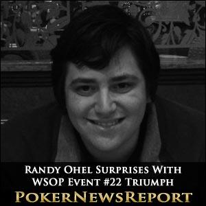 Randy Ohel Surprises With WSOP Event #22 Triumph