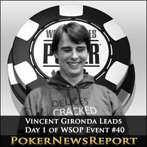 Vincent Gironda Tops WSOP Event #40 Day 1 Leaderboard