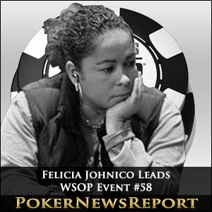 Felicia Johnico On Top Following WSOP Event #58 Day 2
