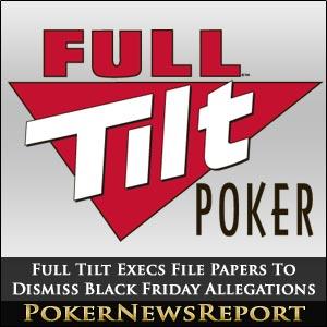 Full Tilt Execs File Papers To Dismiss Black Friday Allegations