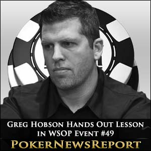 Greg Hobson Hands Out Lesson in WSOP Event #49