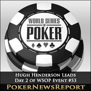 Hugh Henderson Tops WSOP Event #53 Day 2