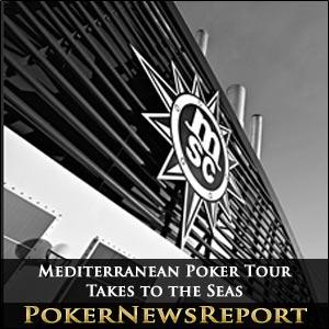 The Mediterranean Poker Tour Takes to the Seas