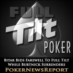 Ray Bitar Bids Farewell To Full Tilt While Burtnick Surrenders