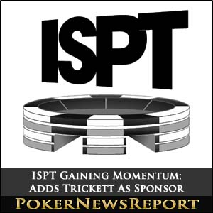 ISPT Gaining Momentum; Adds Trickett As Sponsor