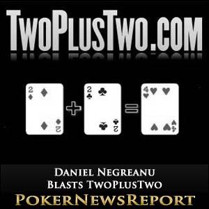 Daniel Negreanu Blasts TwoPlusTwo