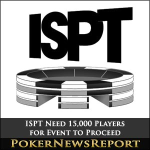ISPT Need 15,000 Players for Event to Proceed