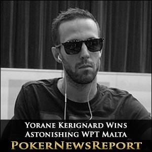 Yorane Kerignard Wins Astonishing WPT Malta