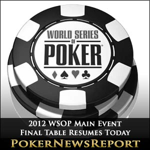 2012 WSOP Main Event Final Table Resumes Today