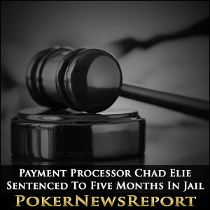 Payment Processor Chad Elie Sentenced To Five Months In Jail