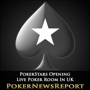 PokerStars Opening Live Poker Room In UK