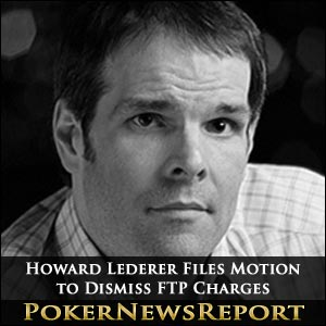 Howard Lederer Files Motion to Dismiss FTP Charges