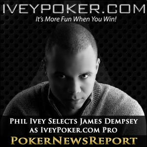 Phil Ivey Selects James Dempsey as IveyPoker.com Pro