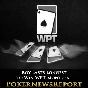 Roy Lasts Longest to Win WPT Montreal