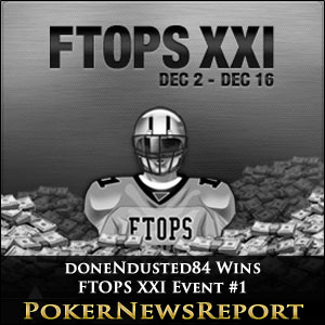 doneNdusted84 Wins FTOPS XXI Event #1