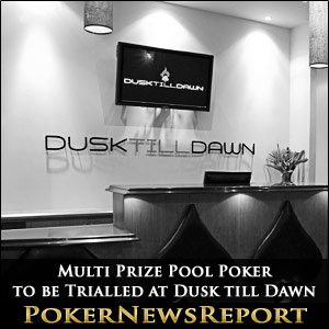 Multi Prize Pool Poker to be Trialled at Dusk till Dawn