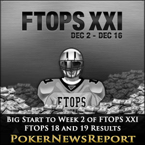 Big Start to Week 2 of FTOPS XXI, FTOPS 18 and 19 Results