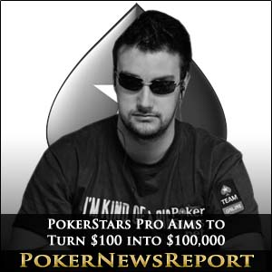 PokerStars Pro Aims to Turn $100 into $100,000