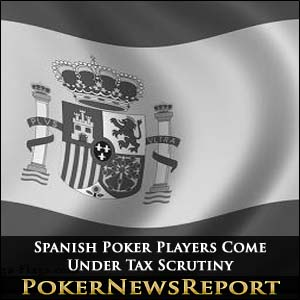 Spanish Poker Players Come Under Tax Scrutiny