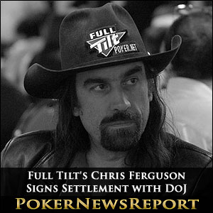 Full Tilt's Chris Ferguson Signs Settlement with DoJ