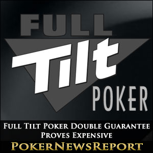 Full Tilt Poker Double Guarantee Proves Expensive