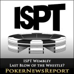 Last Blow of the Whistle for ISPT Wembley?