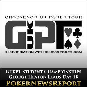 GUKPT Student Championships George Heaton Leads Day 1B