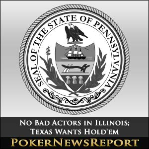 No Bad Actors in Illinois; Texas Wants Hold'em