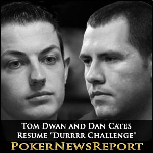 "Tom Dwan and Dan Cates Resume ""Durrrr Challenge"""