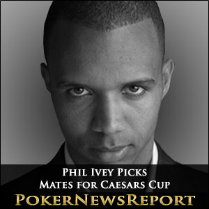 Phil Ivey Picks Mates for Caesars Cup