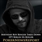 Birthday Boy Benger Takes Down EPT Berlin Hi-Roller