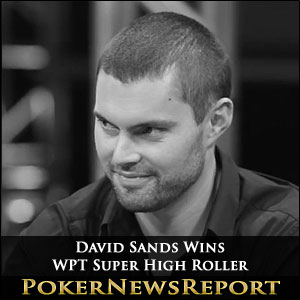 David Sands Wins WPT Super High Roller