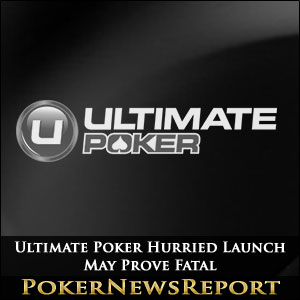 Ultimate Poker Hurried Launch May Prove Fatal