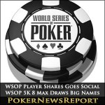 WSOP Player Shares Goes Social, WSOP 5K 8 Max Draws Big Names