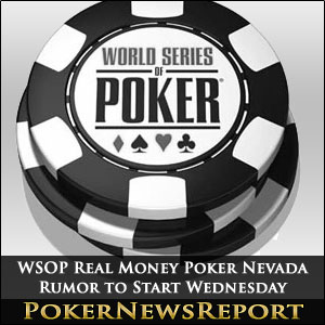 WSOP.com Real Money Poker Nevada Rumor to Start Wednesday