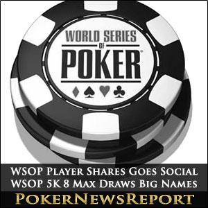 WSOP Player Shares Goes Social, WSOP 5K 8 Max Draws Big Names