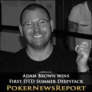 Adam Brown Wins DTD Summer Deepstack