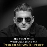 WSOP 2013 Event #45 Goes to Ben Volpe
