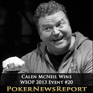 Calen McNeil Wins WSOP 2013 Event #20